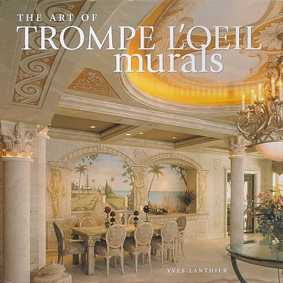 the art of trompe l 39 oeil murals by yves lanthier. Black Bedroom Furniture Sets. Home Design Ideas